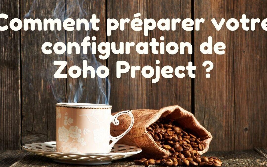 COMMENT PRÉPARER LA CONFIGURATION DE VOTRE ZOHO PROJECT
